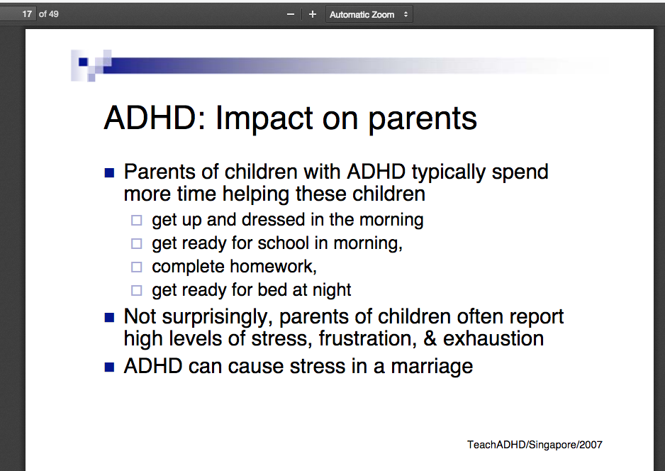 ADHD- Impact on parents Dr. Rosemary Tannock. http-::psych.hsd.ca:ADHD